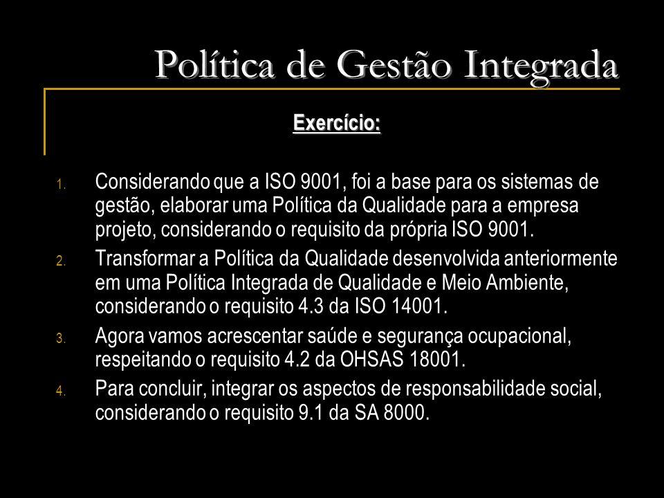 Exercício: 1. Considerando que a ISO 9001, foi a base para os sistemas de gestão, elaborar uma Política da Qualidade para a empresa projeto, considera