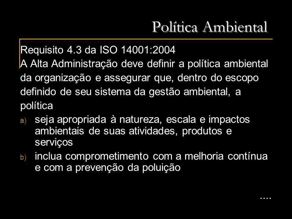 Política Ambiental Requisito 4.3 da ISO 14001:2004 (continuação) c) inclua um comprometimento em atender aos requisitos legais aplicáveis e outros requisitos subscritos pela organização que se relacionem a seus aspectos ambientais d) forneça uma estrutura para o estabelecimento e análise dos objetivos e metas ambientais, e) seja documentada, implementada e mantida, f) seja comunicada a todos que trabalhem na organização ou que atuem em seu nome, e g) esteja disponível para o público.
