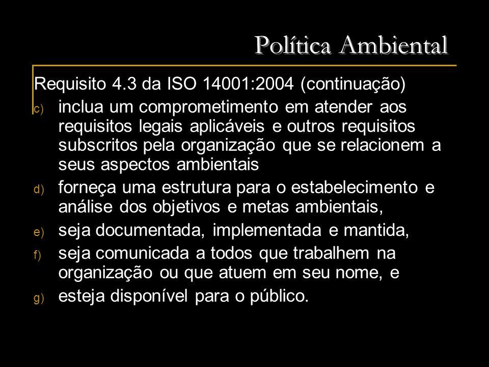 Política Ambiental Requisito 4.3 da ISO 14001:2004 (continuação) c) inclua um comprometimento em atender aos requisitos legais aplicáveis e outros req