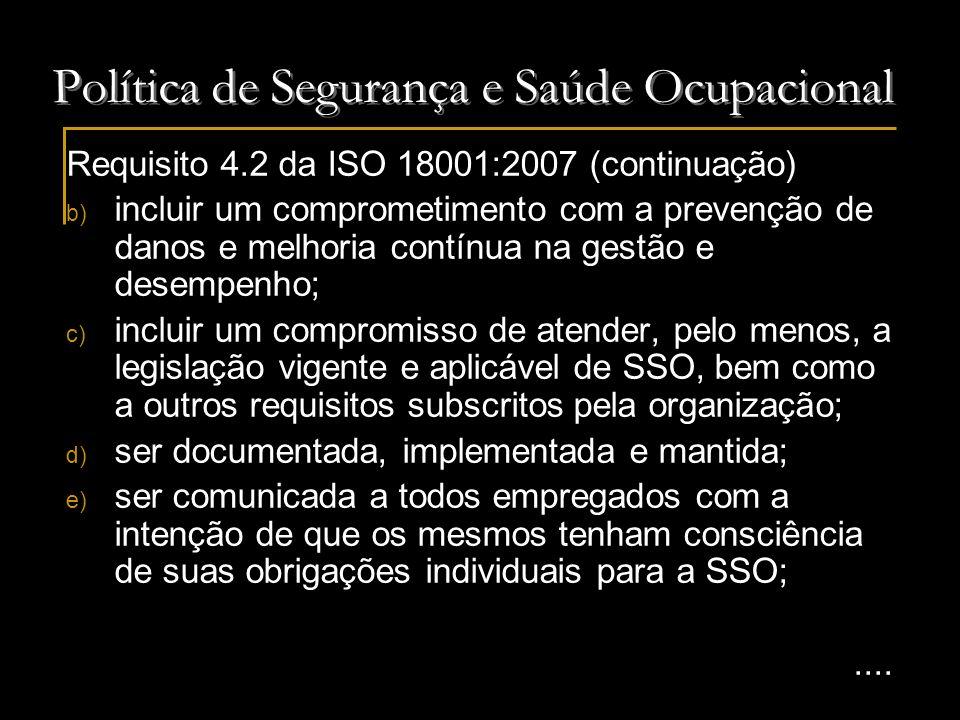 Política de Segurança e Saúde Ocupacional Requisito 4.2 da ISO 18001:2007 (continuação) b) incluir um comprometimento com a prevenção de danos e melho
