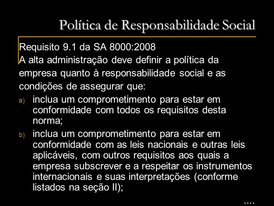 Política de Responsabilidade Social Requisito 9.1 da SA 8000:2008 A alta administração deve definir a política da empresa quanto à responsabilidade so