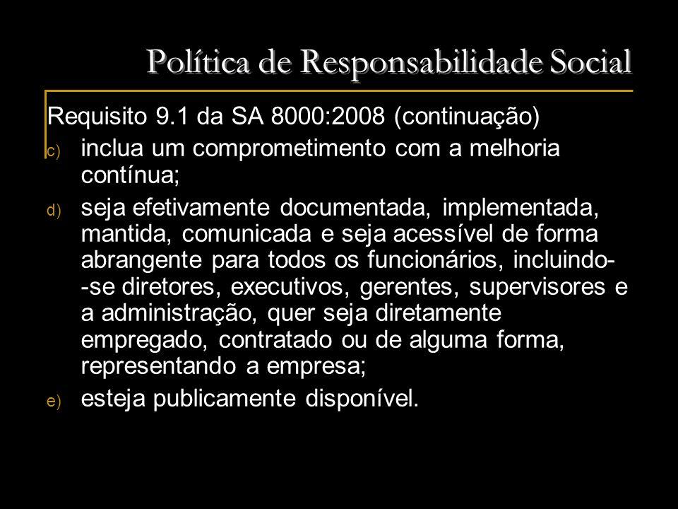 Política de Responsabilidade Social Requisito 9.1 da SA 8000:2008 (continuação) c) inclua um comprometimento com a melhoria contínua; d) seja efetivam