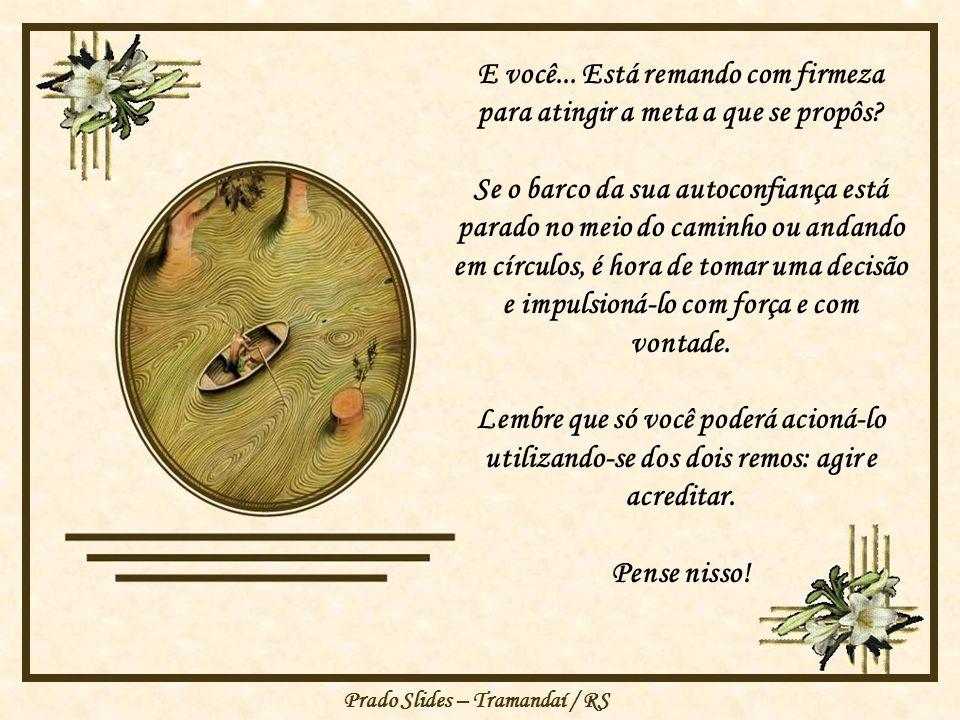 Prado Slides – Tramandaí / RS Não basta apenas acreditar, senão o barco ficará rodando em círculos, é preciso também agir para movimentá-lo na direção