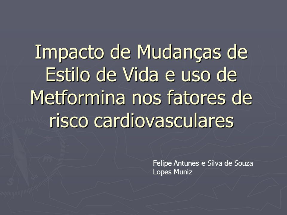 Impacto de Mudanças de Estilo de Vida e uso de Metformina nos fatores de risco cardiovasculares Felipe Antunes e Silva de Souza Lopes Muniz