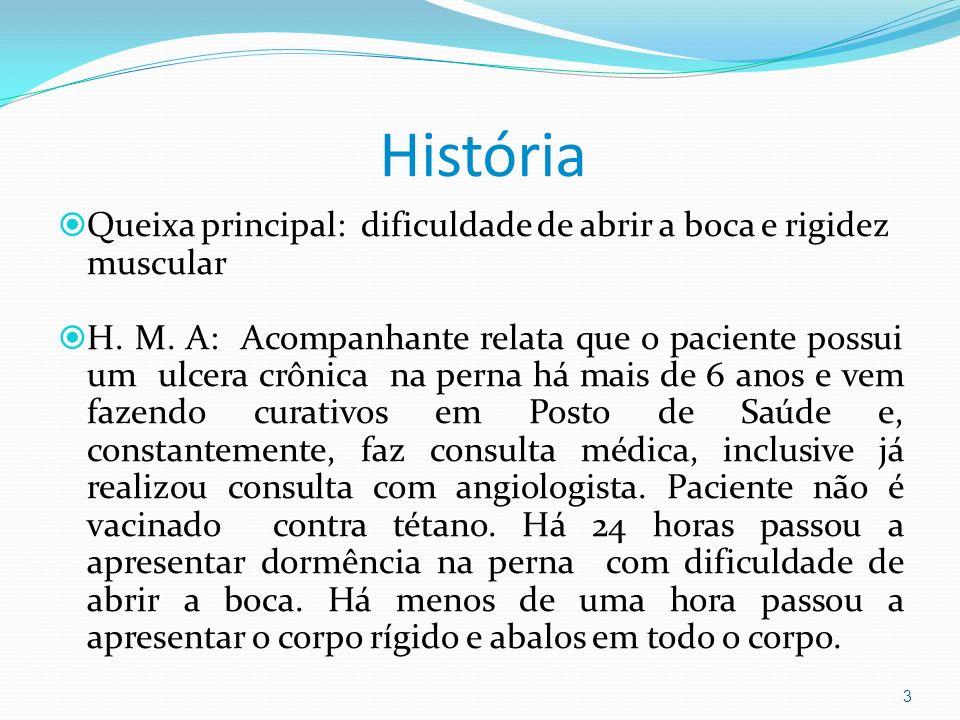 História Queixa principal: dificuldade de abrir a boca e rigidez muscular H. M. A: Acompanhante relata que o paciente possui um ulcera crônica na pern