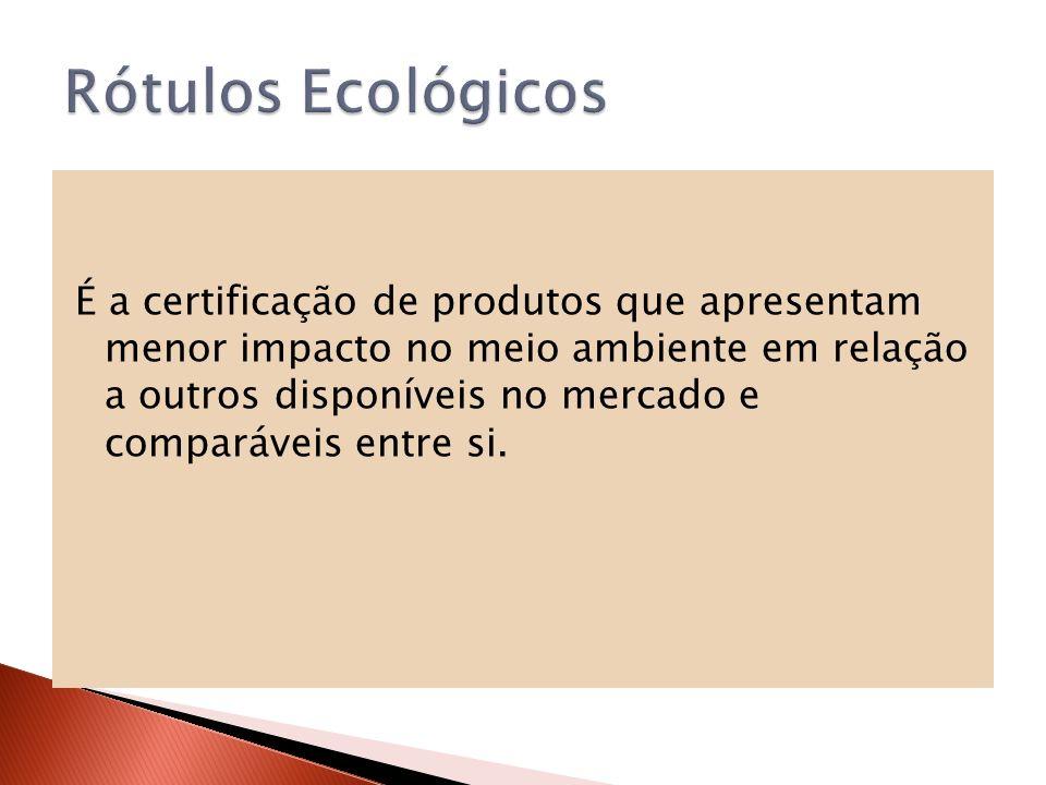 É a certificação de produtos que apresentam menor impacto no meio ambiente em relação a outros disponíveis no mercado e comparáveis entre si.
