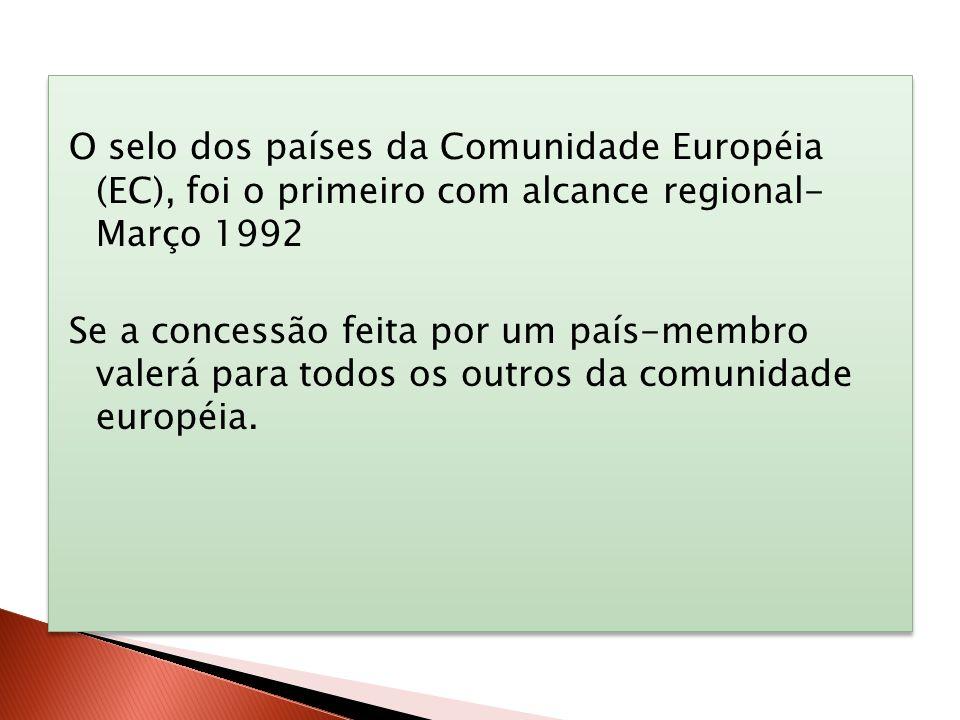 O selo dos países da Comunidade Européia (EC), foi o primeiro com alcance regional- Março 1992 Se a concessão feita por um país-membro valerá para tod