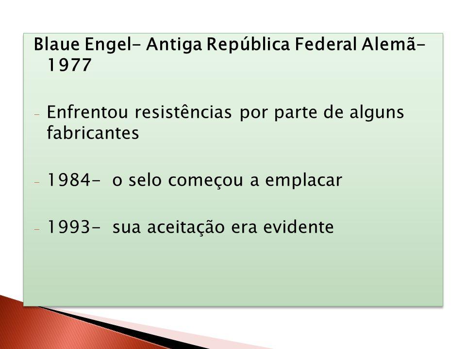 Blaue Engel- Antiga República Federal Alemã- 1977 - Enfrentou resistências por parte de alguns fabricantes - 1984- o selo começou a emplacar - 1993- s