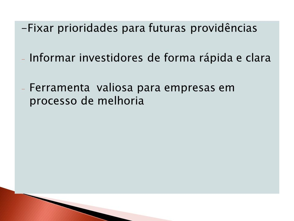 -Fixar prioridades para futuras providências - Informar investidores de forma rápida e clara - Ferramenta valiosa para empresas em processo de melhori