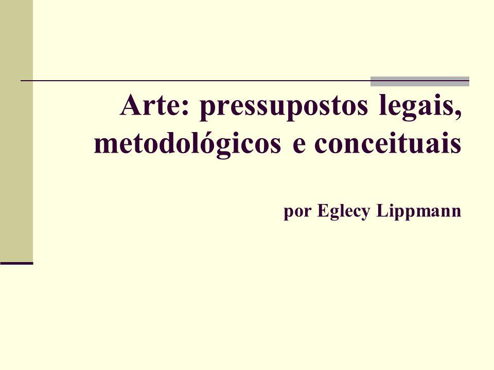 Arte: pressupostos legais, metodológicos e conceituais por Eglecy Lippmann