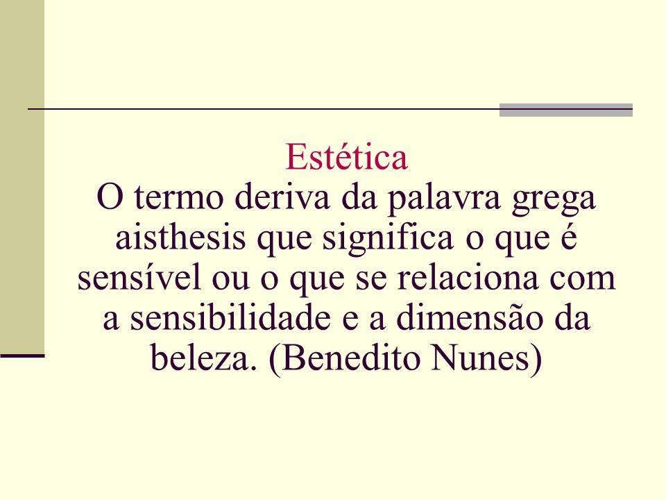 Estética O termo deriva da palavra grega aisthesis que significa o que é sensível ou o que se relaciona com a sensibilidade e a dimensão da beleza.