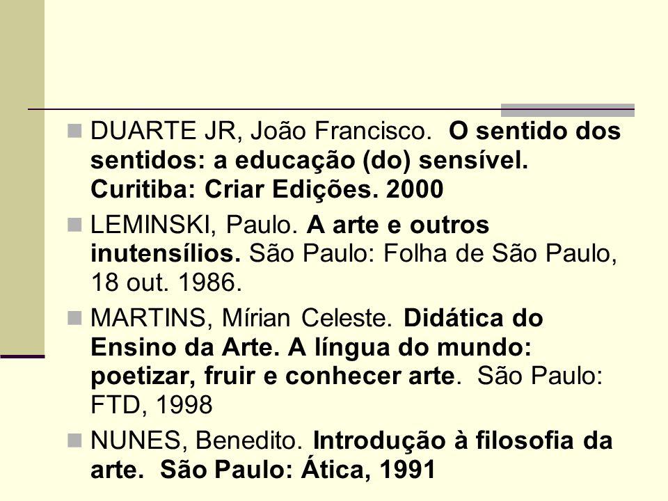 DUARTE JR, João Francisco. O sentido dos sentidos: a educação (do) sensível.