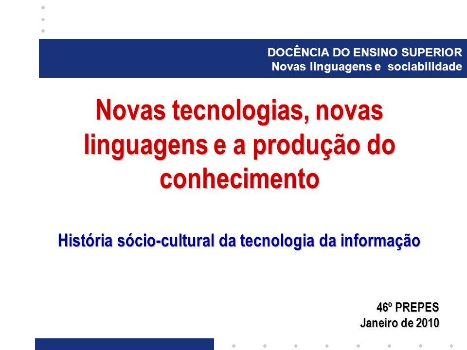 PREPES - DOCÊNCIA DO ENSINO SUPERIOR NOVAS LINGUAGENS E SOCIABILIDADE História sócio-cultural das tecnologias da informação 1.