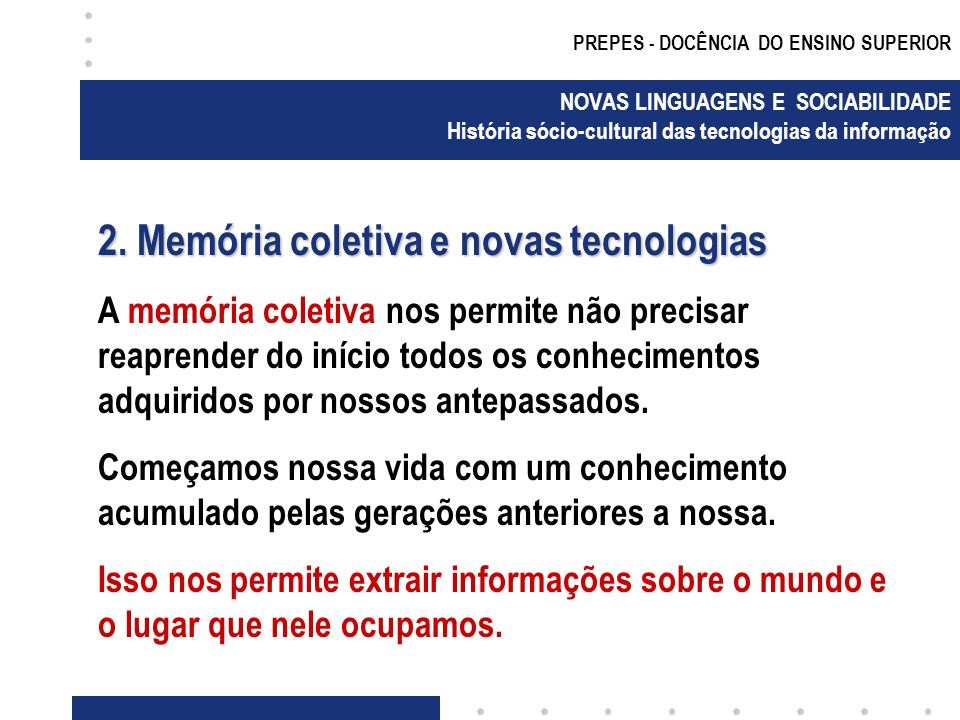 PREPES - DOCÊNCIA DO ENSINO SUPERIOR NOVAS LINGUAGENS E SOCIABILIDADE História sócio-cultural das tecnologias da informação 5.
