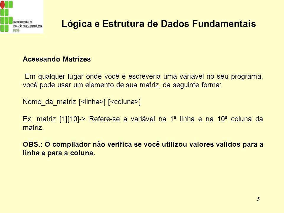 5 Lógica e Estrutura de Dados Fundamentais Acessando Matrizes Em qualquer lugar onde você e escreveria uma variavel no seu programa, você pode usar um