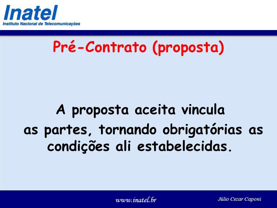 www.inatel.br Júlio Cezar Caponi Pré-Contrato (proposta) A proposta aceita vincula as partes, tornando obrigatórias as condições ali estabelecidas.