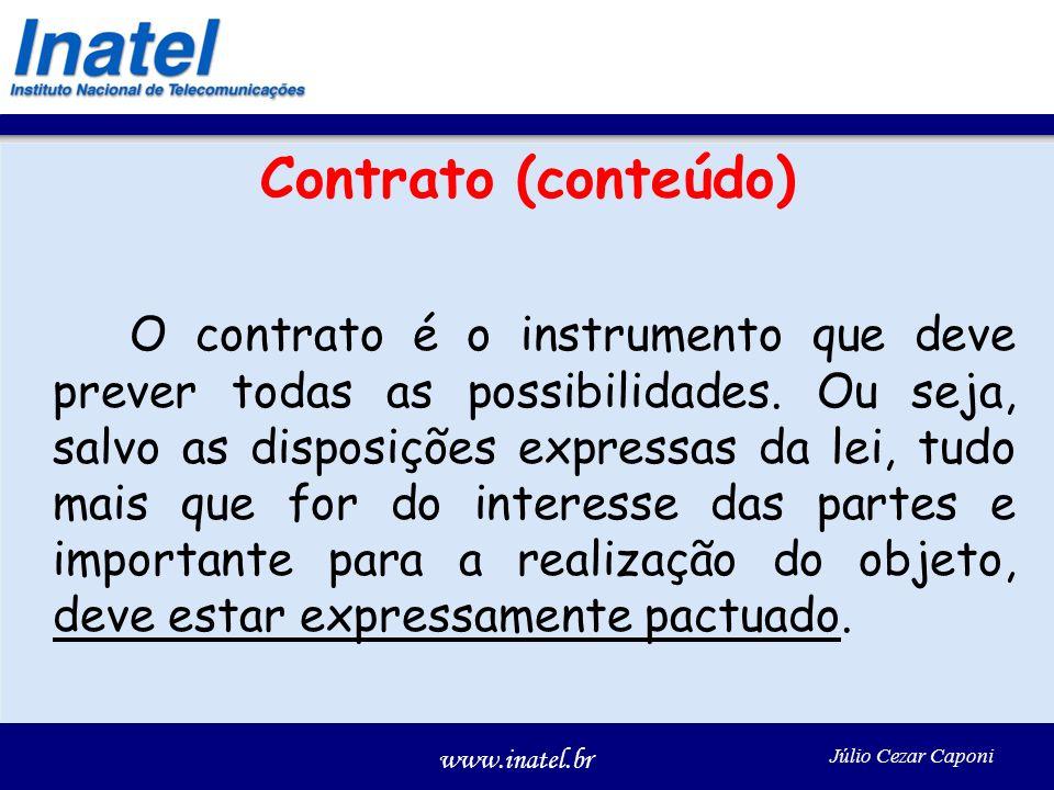 www.inatel.br Júlio Cezar Caponi Contrato (conteúdo) O contrato é o instrumento que deve prever todas as possibilidades. Ou seja, salvo as disposições