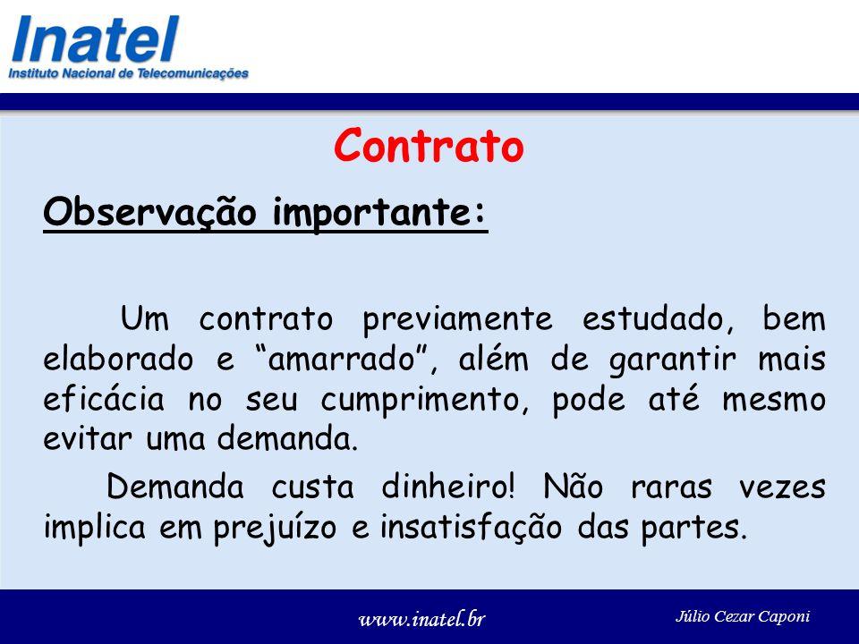 www.inatel.br Júlio Cezar Caponi Contrato Observação importante: Um contrato previamente estudado, bem elaborado e amarrado, além de garantir mais eficácia no seu cumprimento, pode até mesmo evitar uma demanda.