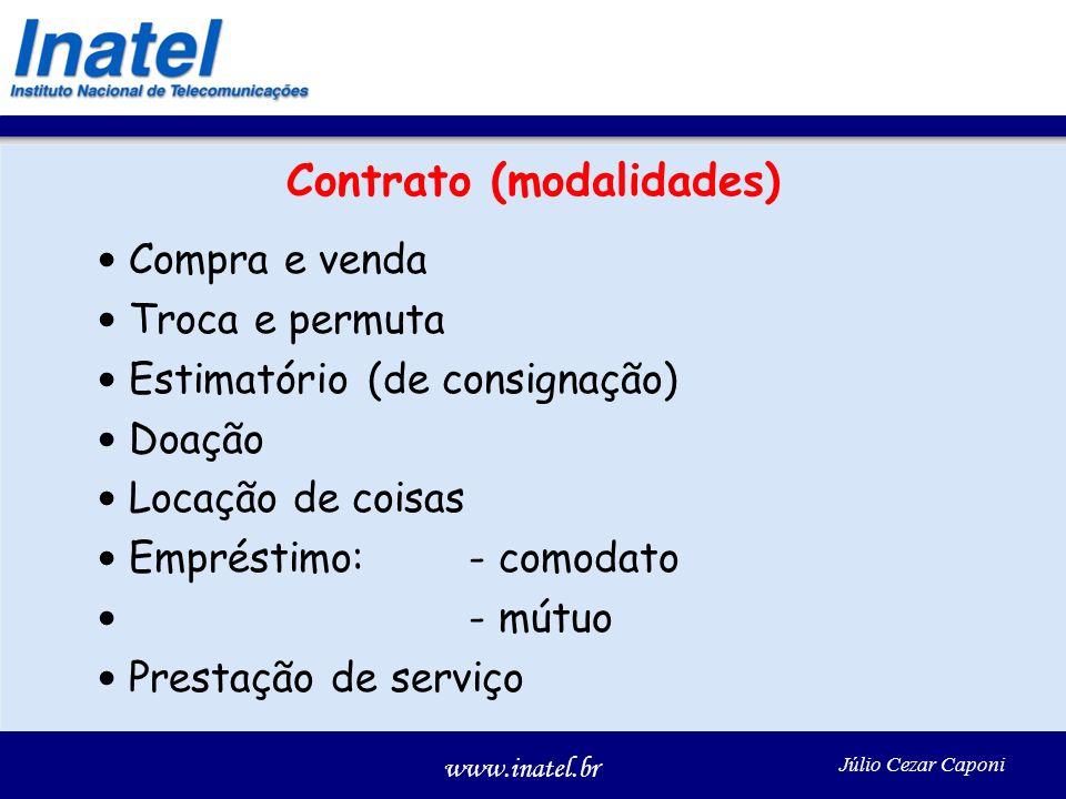 www.inatel.br Júlio Cezar Caponi Contrato (modalidades) Compra e venda Troca e permuta Estimatório (de consignação) Doação Locação de coisas Empréstim