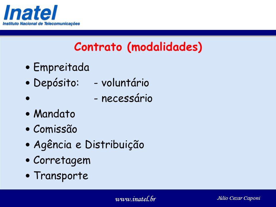www.inatel.br Júlio Cezar Caponi Contrato (modalidades) Empreitada Depósito: - voluntário - necessário Mandato Comissão Agência e Distribuição Corretagem Transporte