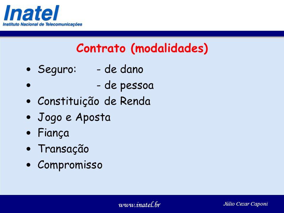 www.inatel.br Júlio Cezar Caponi Contrato (modalidades) Seguro:- de dano - de pessoa Constituição de Renda Jogo e Aposta Fiança Transação Compromisso