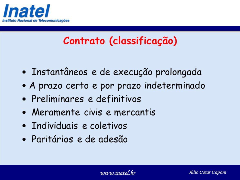 www.inatel.br Júlio Cezar Caponi Contrato (classificação) Instantâneos e de execução prolongada A prazo certo e por prazo indeterminado Preliminares e
