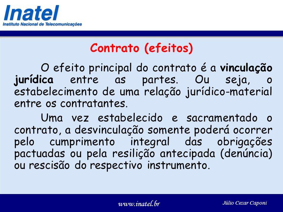 www.inatel.br Júlio Cezar Caponi Contrato (efeitos) O efeito principal do contrato é a vinculação jurídica entre as partes. Ou seja, o estabelecimento