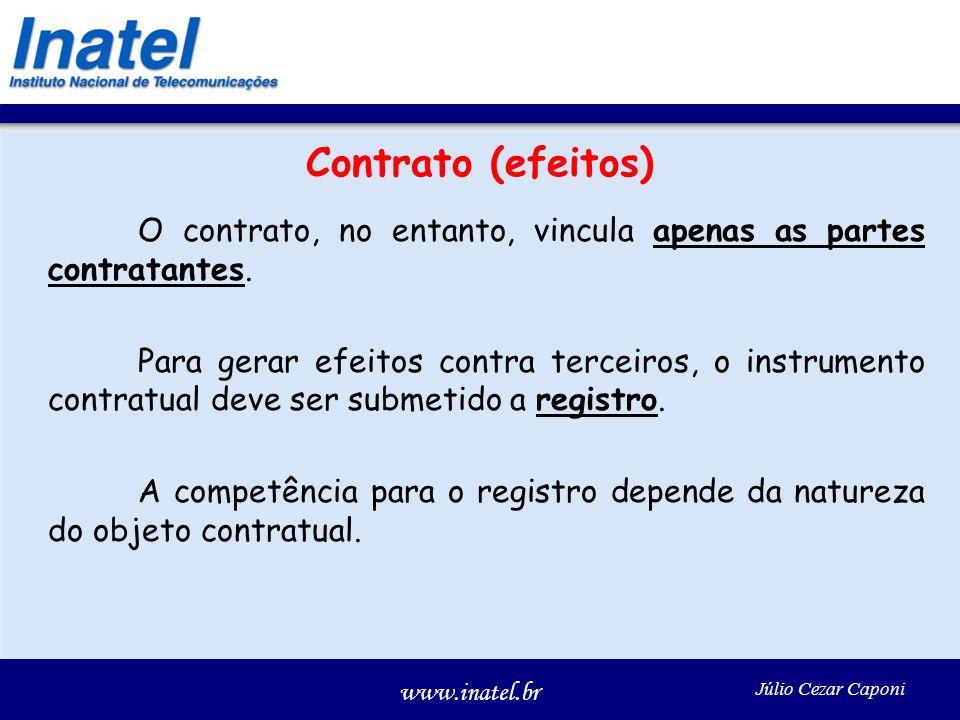 www.inatel.br Júlio Cezar Caponi Contrato (efeitos) O contrato, no entanto, vincula apenas as partes contratantes. Para gerar efeitos contra terceiros