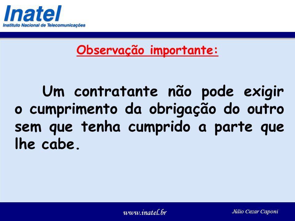 www.inatel.br Júlio Cezar Caponi Observação importante: Um contratante não pode exigir o cumprimento da obrigação do outro sem que tenha cumprido a pa