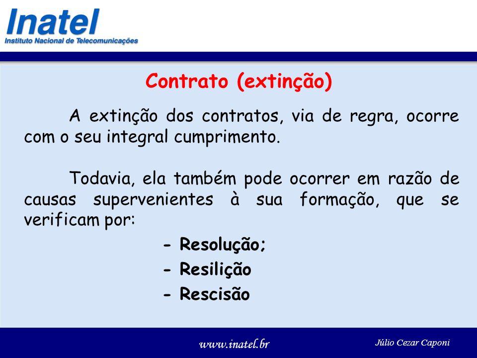 www.inatel.br Júlio Cezar Caponi Contrato (extinção) A extinção dos contratos, via de regra, ocorre com o seu integral cumprimento. Todavia, ela també