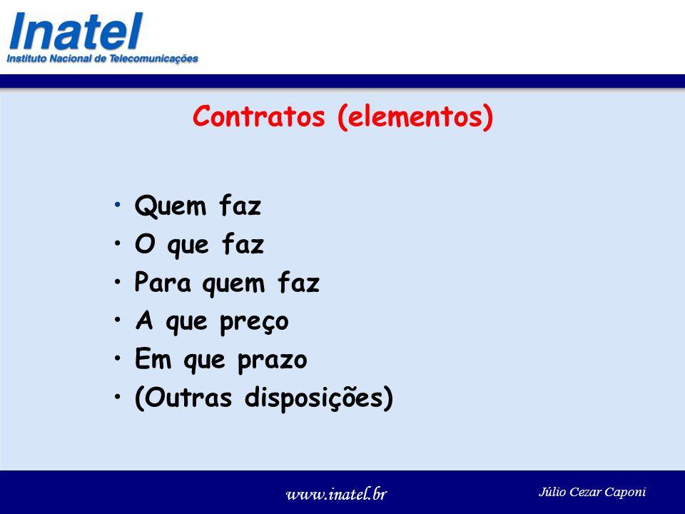 www.inatel.br Júlio Cezar Caponi Contratos (elementos) Quem faz O que faz Para quem faz A que preço Em que prazo (Outras disposições)