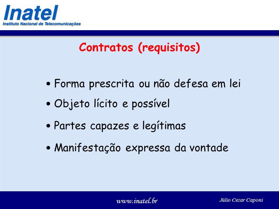 www.inatel.br Júlio Cezar Caponi Contratos (requisitos) Forma prescrita ou não defesa em lei Objeto lícito e possível Partes capazes e legítimas Manifestação expressa da vontade