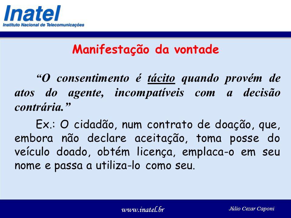 www.inatel.br Júlio Cezar Caponi Manifestação da vontade O consentimento é tácito quando provém de atos do agente, incompatíveis com a decisão contrária.