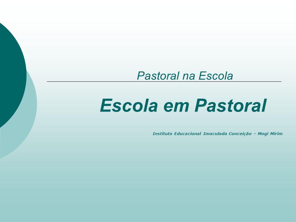 Pastoral na Escola Escola em Pastoral Instituto Educacional Imaculada Conceição – Mogi Mirim
