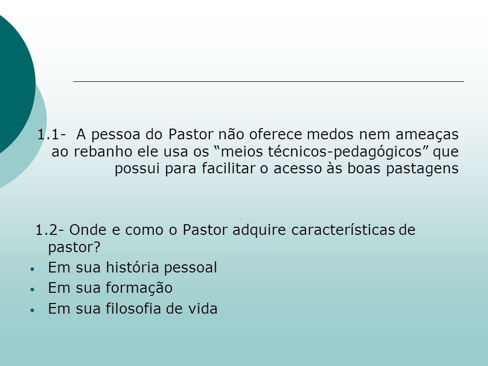 1.1- A pessoa do Pastor não oferece medos nem ameaças ao rebanho ele usa os meios técnicos-pedagógicos que possui para facilitar o acesso às boas past
