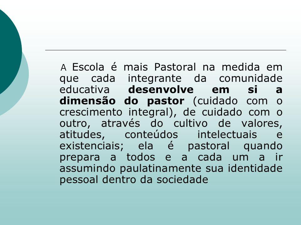 A Escola é mais Pastoral na medida em que cada integrante da comunidade educativa desenvolve em si a dimensão do pastor (cuidado com o crescimento int