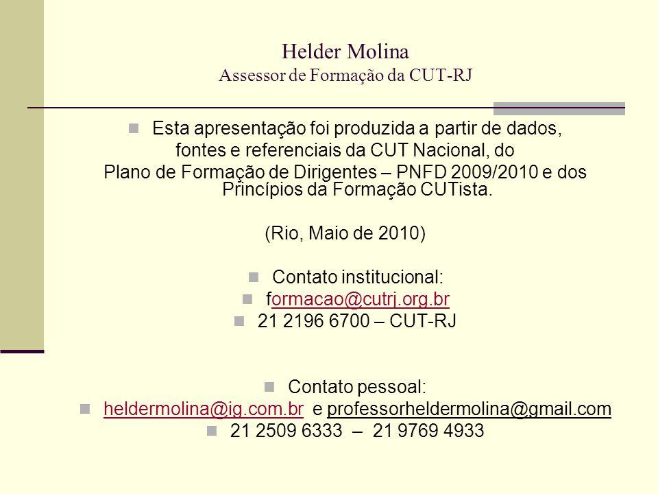 Helder Molina Assessor de Formação da CUT-RJ Esta apresentação foi produzida a partir de dados, fontes e referenciais da CUT Nacional, do Plano de Formação de Dirigentes – PNFD 2009/2010 e dos Princípios da Formação CUTista.