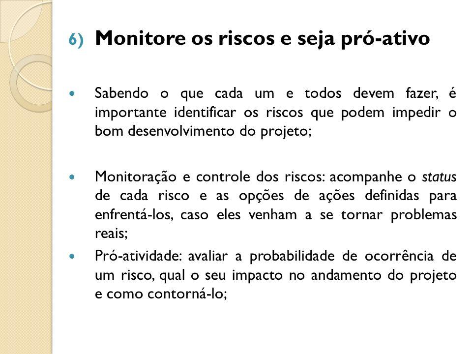 6) Monitore os riscos e seja pró-ativo Sabendo o que cada um e todos devem fazer, é importante identificar os riscos que podem impedir o bom desenvolv