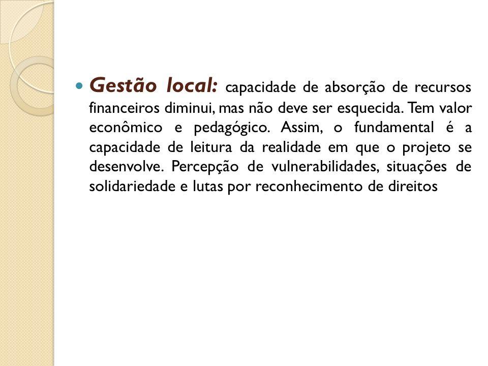 Gestão local: capacidade de absorção de recursos financeiros diminui, mas não deve ser esquecida. Tem valor econômico e pedagógico. Assim, o fundament