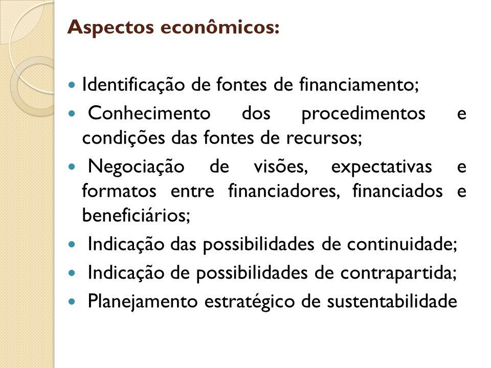 Aspectos econômicos: Identificação de fontes de financiamento; Conhecimento dos procedimentos e condições das fontes de recursos; Negociação de visões
