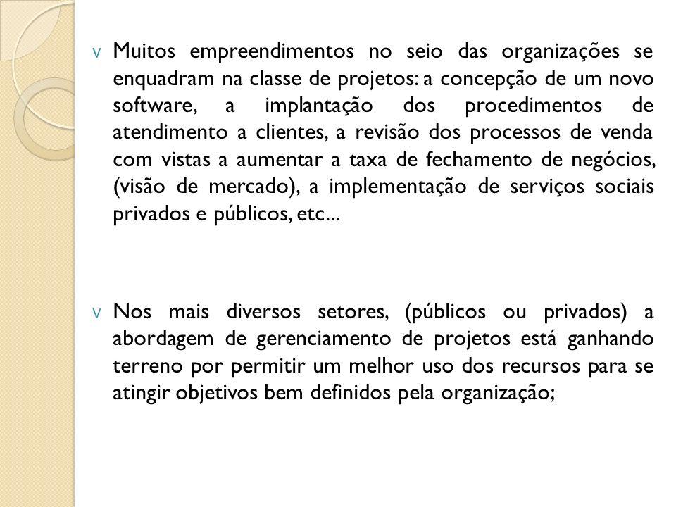v Muitos empreendimentos no seio das organizações se enquadram na classe de projetos: a concepção de um novo software, a implantação dos procedimentos