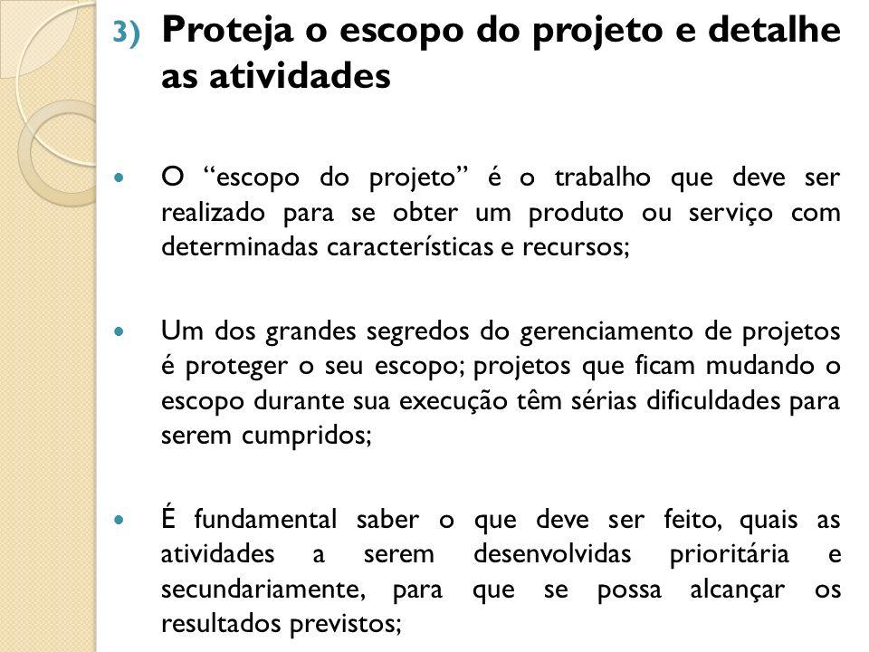 3) Proteja o escopo do projeto e detalhe as atividades O escopo do projeto é o trabalho que deve ser realizado para se obter um produto ou serviço com