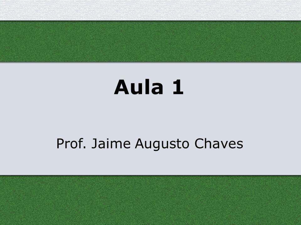 Aula 1 Prof. Jaime Augusto Chaves