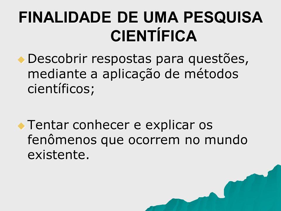 FINALIDADE DE UMA PESQUISA CIENTÍFICA Descobrir respostas para questões, mediante a aplicação de métodos científicos; Descobrir respostas para questõe