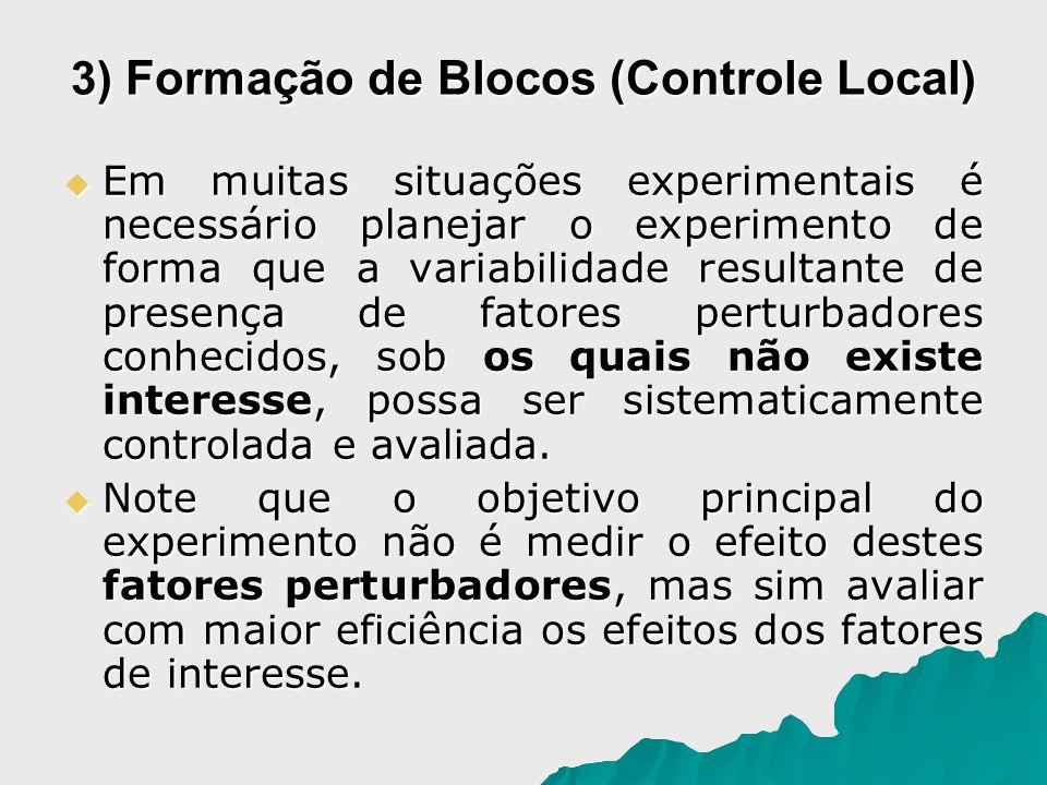 3) Formação de Blocos (Controle Local ) Em muitas situações experimentais é necessário planejar o experimento de forma que a variabilidade resultante