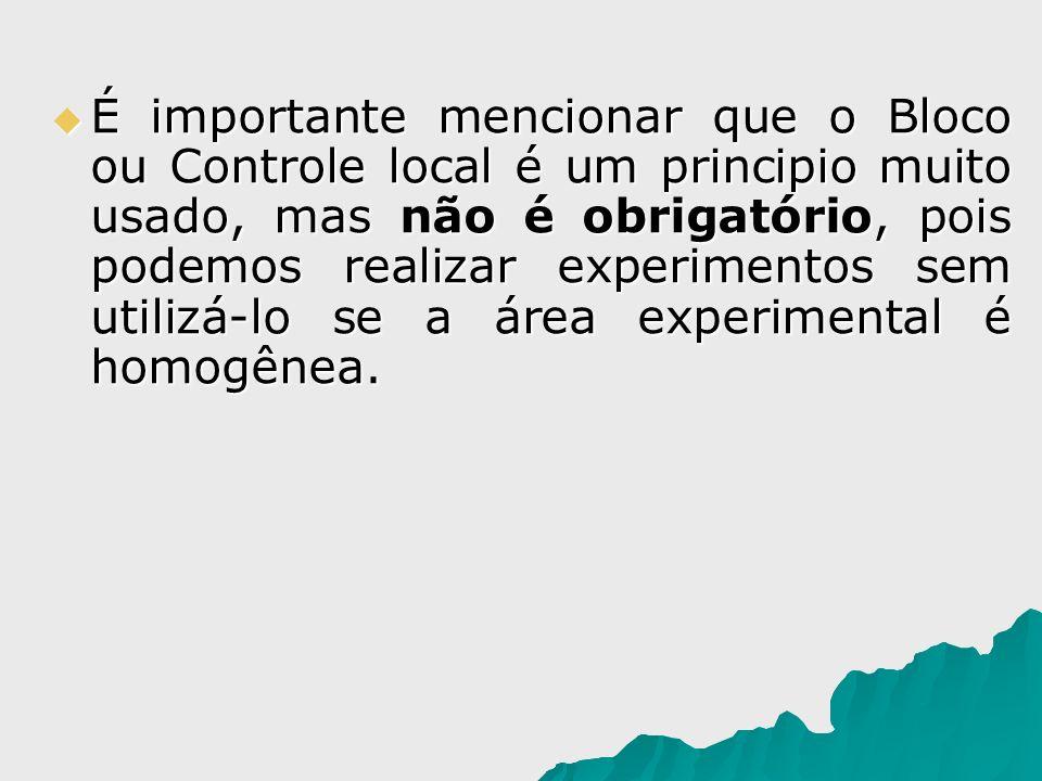É importante mencionar que o Bloco ou Controle local é um principio muito usado, mas não é obrigatório, pois podemos realizar experimentos sem utilizá