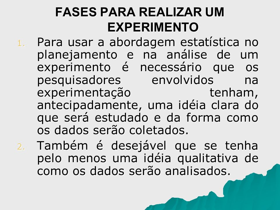 FASES PARA REALIZAR UM EXPERIMENTO 1. Para usar a abordagem estatística no planejamento e na análise de um experimento é necessário que os pesquisador