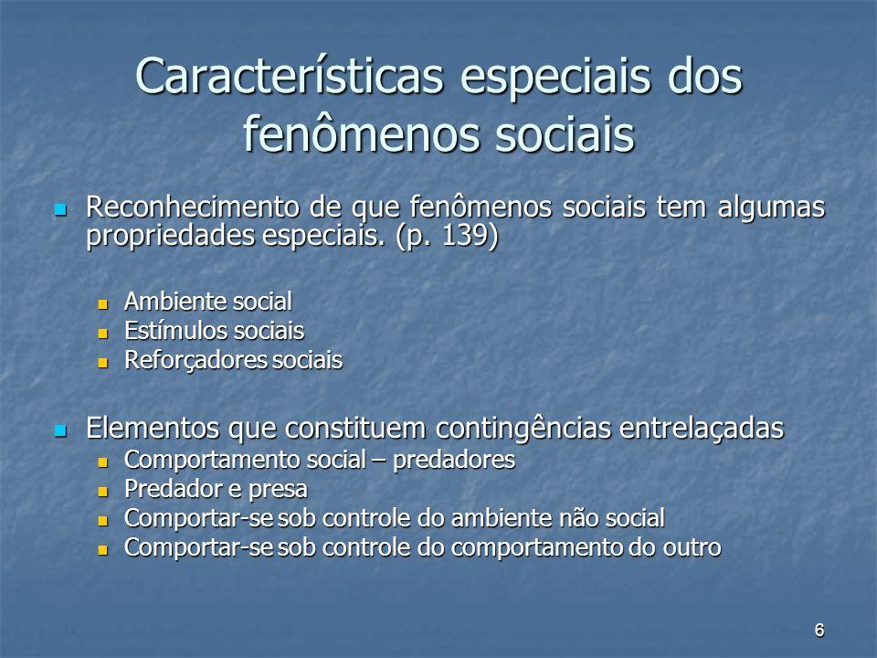 6 Características especiais dos fenômenos sociais Reconhecimento de que fenômenos sociais tem algumas propriedades especiais. (p. 139) Reconhecimento