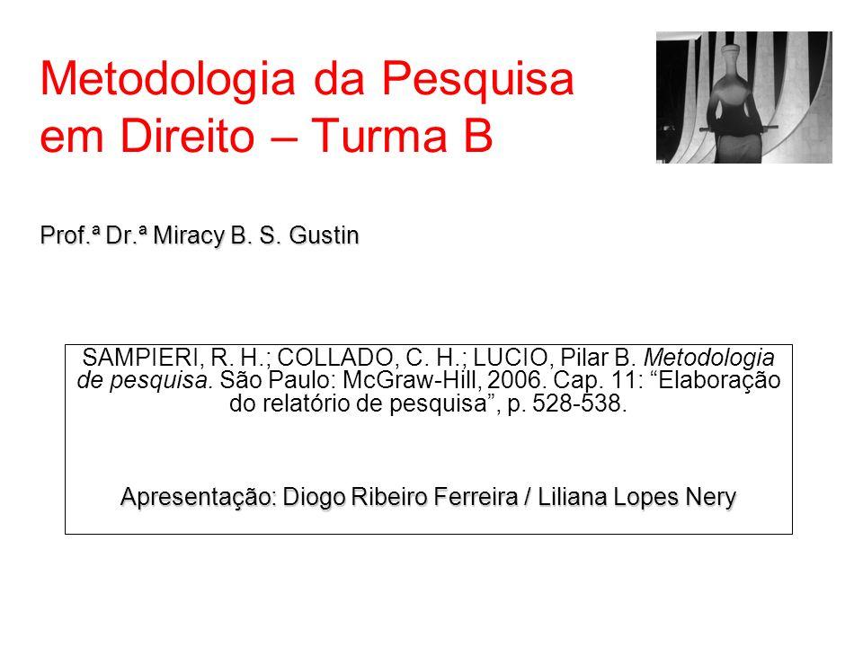 Prof.ª Dr.ª Miracy B. S. Gustin Metodologia da Pesquisa em Direito – Turma B Prof.ª Dr.ª Miracy B. S. Gustin SAMPIERI, R. H.; COLLADO, C. H.; LUCIO, P