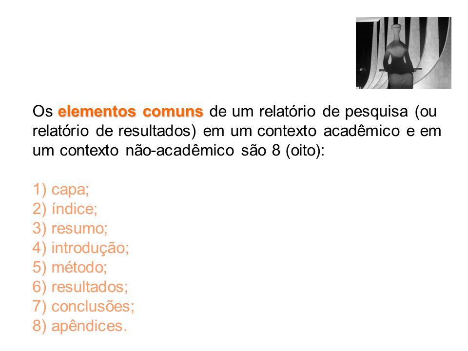 elementos comuns Os elementos comuns de um relatório de pesquisa (ou relatório de resultados) em um contexto acadêmico e em um contexto não-acadêmico